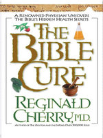 The Bible Cure : A Renowned Physician Uncovers the Bible's Hidden Health Secrets - Reginald B Cherry