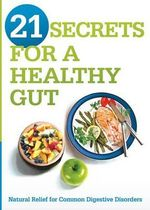 21 Secrets for a Healthy Gut : Natural Relief for Common Digestive Disorders - Siloam Editors