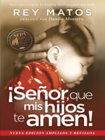 Senor, Que MIS Hijos Te Amen! - Con Guia de Estudio : Nueva Edicion Ampliada y Revisada - Rey Matos