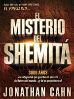 El Misterio del Shemita : 3000 Anos de Antiguedad Que Guardan El Secreto del Futuro del Mundo... y de Su Propio Futuro! - Jonathan Cahn