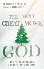 The Next Great Move of God : An Appeal to Heaven for Spiritual Awakening - Jennifer LeClaire