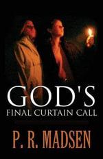 God's Final Curtain Call - P R Madsen
