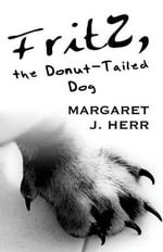 Fritz, the Donut-Tailed Dog - Margaret J Herr