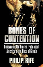 Bones of Contention : Uncovering the Hidden Truth about America's Lost Race of Giants - Philip Rife