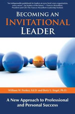 Becoming an Invitational Leader : A New Approach to Professional and Personal Success - William W Purkey