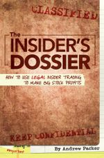 The Insider's Dossier : How to Use Legal Insider Trading to Make Big Stock Profits - Andrew Packer