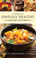 35 Shades of Sinfully Healthy Recipes : Clean Eating Using Once Forbidden Ingredients - Sandy Considine