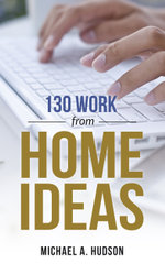 130 Work From Home Ideas - Michael A. Hudson