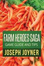 Farm Heroes Saga Game Guide and Tips - Joseph Joyner