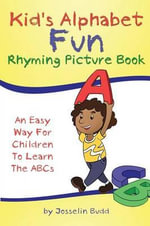 Kid's Alphabet Fun : Rhyming Picture Book: An Easy Way for Children to Learn the ABCs - Josselin Budd