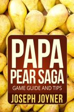 Papa Pear Saga Game Guide and Tips - Joyner Joseph