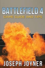 Battlefield 4 Game Guide and Tips - Joseph Joyner