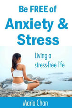 Be free of Anxiety and Stress : Living a stress free life - Maria Chan