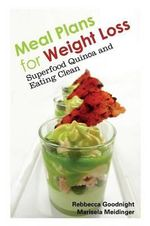 Meal Plans for Weight Loss : Superfood Quinoa and Eating Clean - Rebbecca Goodnight