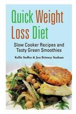 Quick Weight Loss Diet : Slow Cooker Recipes and Tasty Green Smoothies - Kellie Steffen