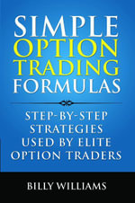 Simple Option Trading Formulas : Step-By-Step Strategies Used by Elite Traders - Billy Williams