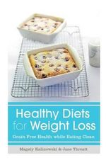 Healthy Diets for Weight Loss : Grain Free Health While Eating Clean - Magaly Kalinowski
