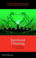 Intentional Dreaming : Using Lucid Dreaming Techniques to Help You Get What You Want - Cassandra Fenyk