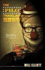 The Pilo Traveling Show : A Novel - Will Elliott