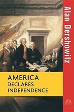 America Declares Independence - Felix Frankfurter Professor of Law Alan M Dershowitz