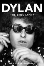 Bob Dylan : The Biography - Dennis McDougal