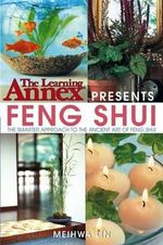 The Learning Annex Presents Feng Shui : The Smarter Approach to the Ancient Art of Feng Shui - Meihwa Lin