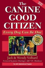 The Canine Good Citizen : Every Dog Can Be One - Jack Volhard