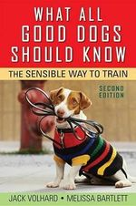 What All Good Dogs Should Know : The Sensible Way to Train - Jack Volhard