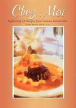 Chez Moi : Lightening Up Recipes from Famous Restaurants - Elaine Magee