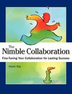 Nimble Collaboration : Fine-Tuning Your Collaboration for Lasting Success - Karen Louise Ray