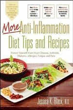 More Anti-Inflammation Diet Tips and Recipes : Protect Yourself from Heart Disease, Arthritis, Diabetes, Allergies, Fatigue and Pain - Jessica K Black