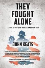 They Fought Alone : A True Story of a Modern American Hero - John Keats