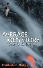 Average Joe's Story : Quest for Confidence - Christopher L Hedges