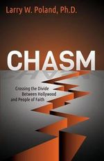 Chasm : Crossing the Divide Between Hollywood and People of Faith - Larry W Poland, PhD