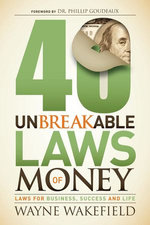 40 Unbreakable Laws for Money : Laws for Business, Success and Life - Wayne Wakefield
