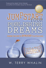 Jumpstart Your Publishing Dreams : Insider Secrets to Skyrocket Your Success - W. Terry Whalin