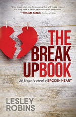 The Breakup Book : 20 Steps to Heal a Broken Heart - Lesley Robins