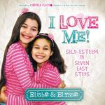 I Love Me : Self-Esteem in Seven Easy Steps - Elisha
