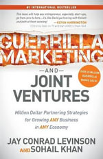 Guerrilla Marketing and Joint Ventures : Million Dollar Partnering Strategies for Growing Any Business in Any Economy - Jay Conrad Levinson