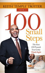 100 Small Steps : The First 100 Pounds You Gotta Think Right - Keith