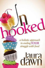 Unhooked : A Holistic Approach to Ending Your Struggle with Food - Laura Dawn