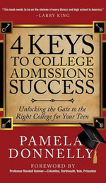 4 Keys to College Admissions Success : Unlocking the Gate to the Right College for Your Teen - Pamela Donnelly