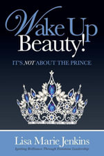 Wake Up Beauty! : It's Not About the Prince - Lisa Marie Jenkins