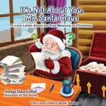 It's Not About You Mr. Santa Claus : A Love Letter About the True Meaning of Christmas - Soraya Diase Coffelt