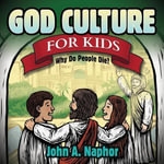 God Culture for Kids : Why Do People Die - John A. Naphor