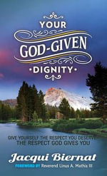 Your God-Given Dignity : Give Yourself the Respect You Deserve-The Respect God Gives You - Jacqui Biernat