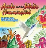 Azule and the White Hummingbird : The Birth of the White Hummingbird - Jan Long