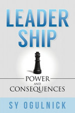 Leadership : Power and Consequences - Sy Ogulnick