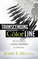 Transcending the Color Line : The Sociology of Black Experience in America - Bobby E. Mills