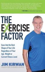 The Exercise Factor : Ease Into the Best Shape of Your Life Regardless of Your Age, Weight or Current Fitness Level - Jim Kirwan